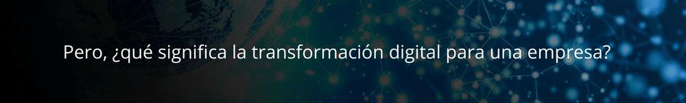 Pero-¿qué-significa-la-transformación-digital